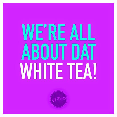 We're all about dat White Tea!